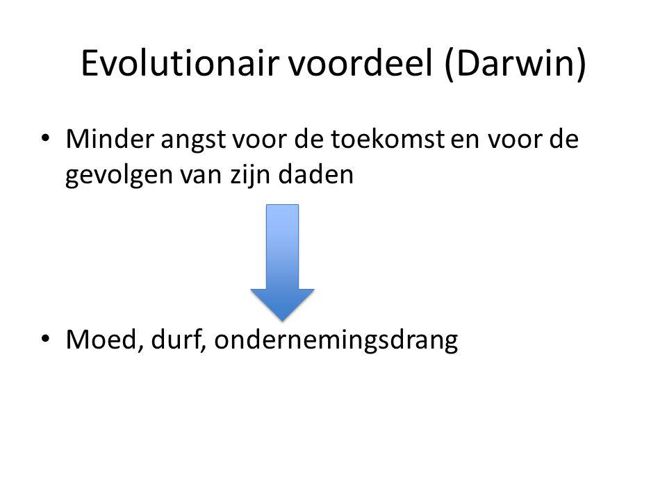 Evolutionair voordeel (Darwin) • Minder angst voor de toekomst en voor de gevolgen van zijn daden => • Moed, durf, ondernemingsdrang
