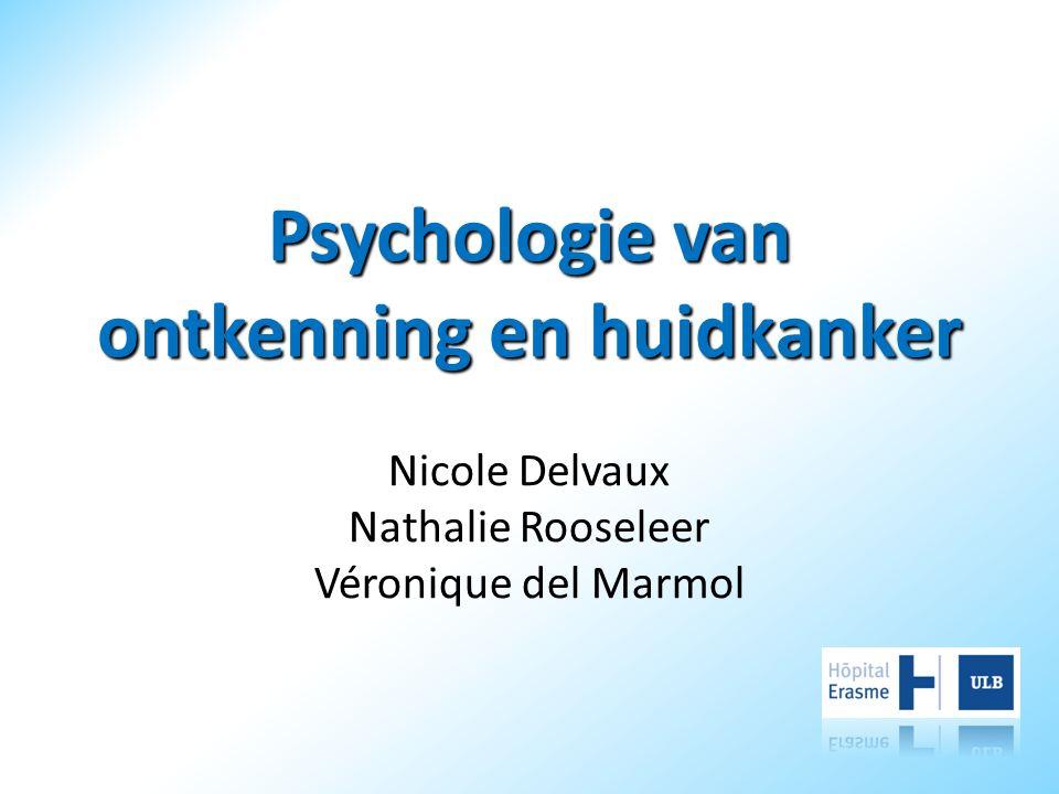 Psychologie van ontkenning en huidkanker Nicole Delvaux Nathalie Rooseleer Véronique del Marmol