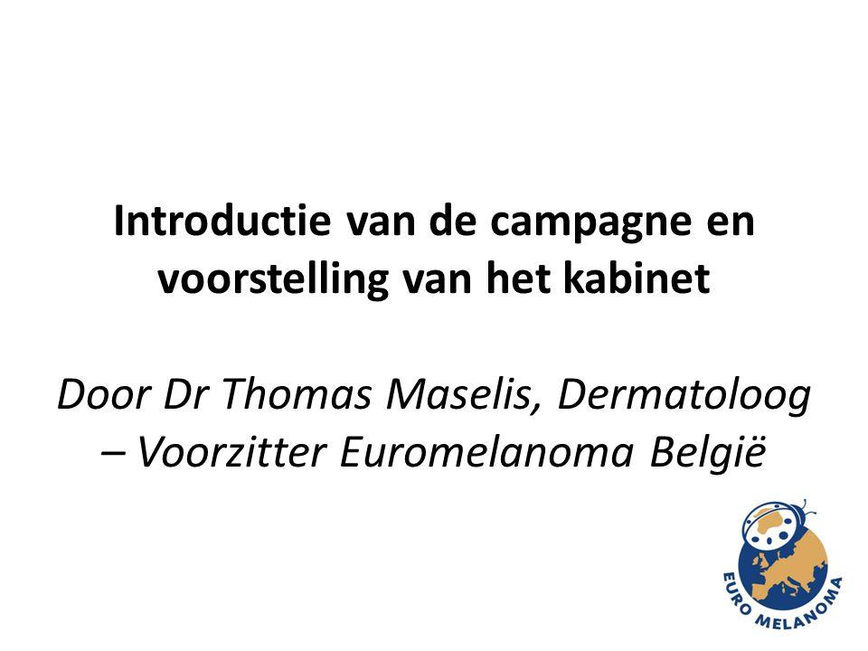 Introductie van de campagne en voorstelling van het kabinet Door Dr Thomas Maselis, Dermatoloog – Voorzitter Euromelanoma België
