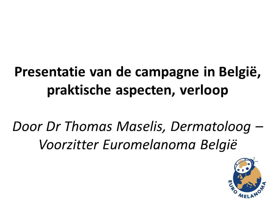 Presentatie van de campagne in België, praktische aspecten, verloop Door Dr Thomas Maselis, Dermatoloog – Voorzitter Euromelanoma België