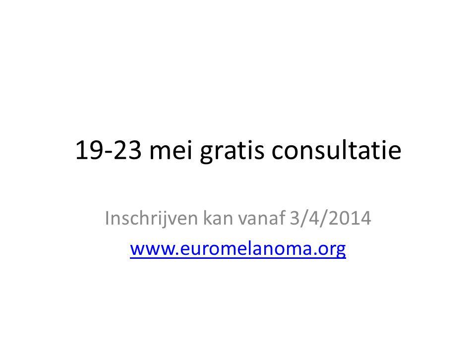 19-23 mei gratis consultatie Inschrijven kan vanaf 3/4/2014 www.euromelanoma.org