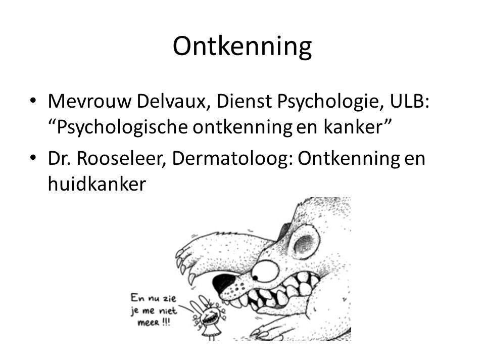 Ontkenning • Mevrouw Delvaux, Dienst Psychologie, ULB: Psychologische ontkenning en kanker • Dr.