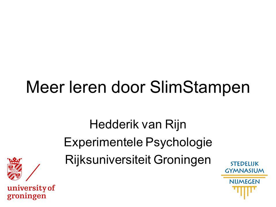 Meer leren door SlimStampen Hedderik van Rijn Experimentele Psychologie Rijksuniversiteit Groningen