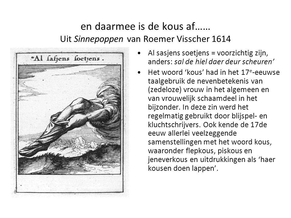 en daarmee is de kous af…… Uit Sinnepoppen van Roemer Visscher 1614 •Al sasjens soetjens = voorzichtig zijn, anders: sal de hiel daer deur scheuren' •