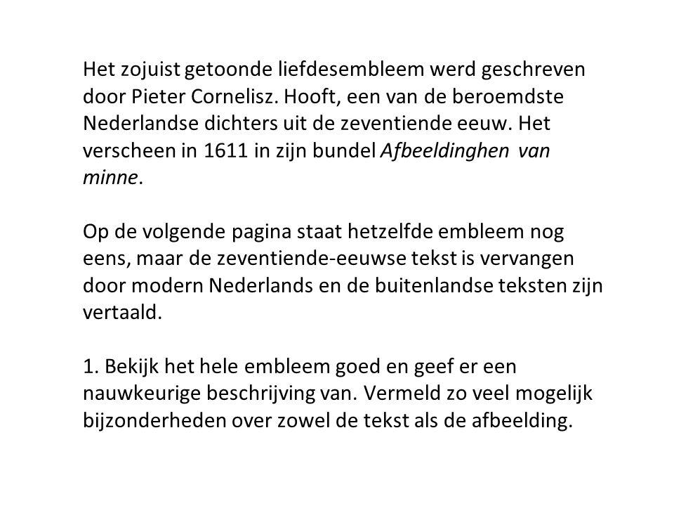 Het zojuist getoonde liefdesembleem werd geschreven door Pieter Cornelisz. Hooft, een van de beroemdste Nederlandse dichters uit de zeventiende eeuw.