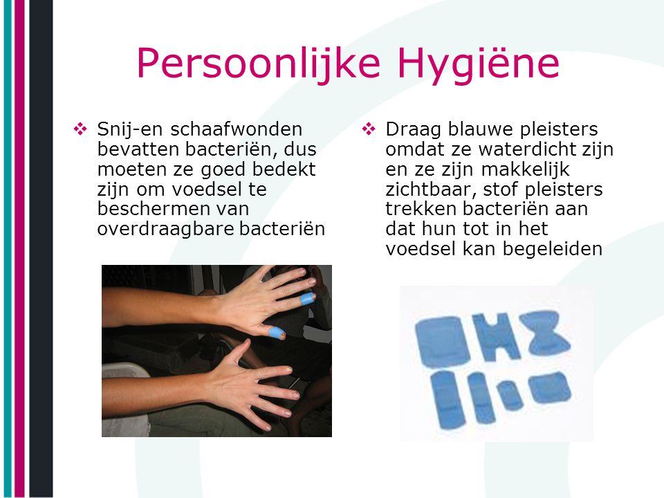 Persoonlijke Hygiëne  Snij-en schaafwonden bevatten bacteriën, dus moeten ze goed bedekt zijn om voedsel te beschermen van overdraagbare bacteriën 