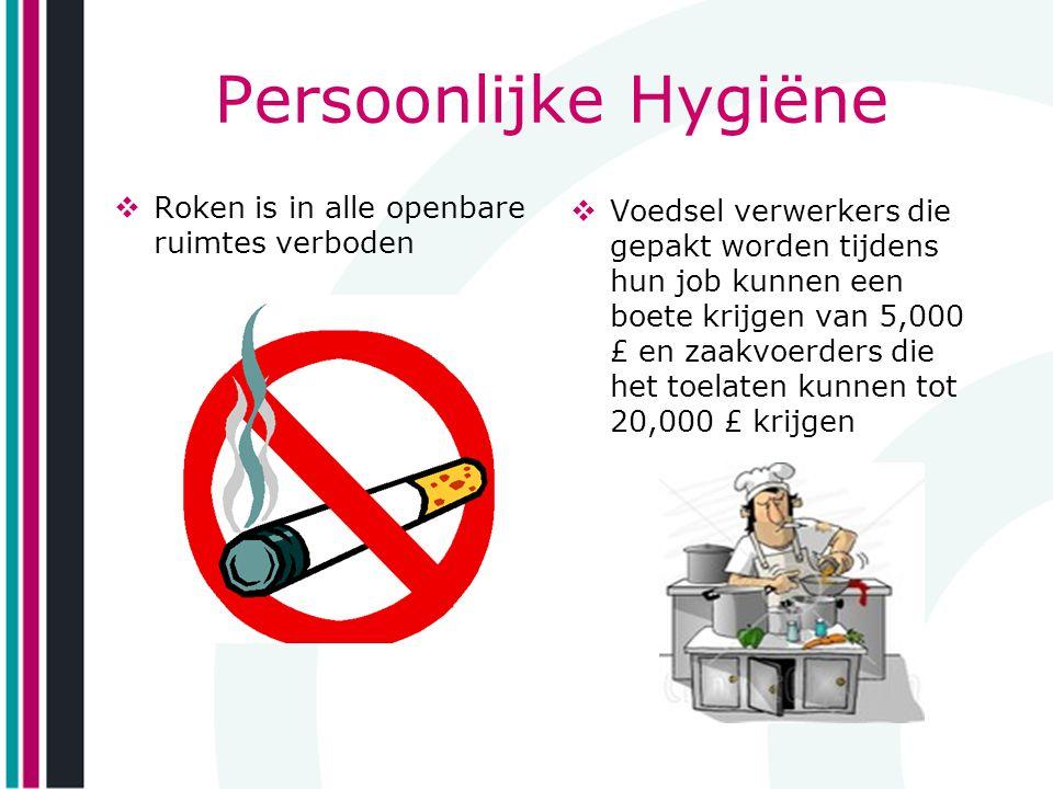 Persoonlijke Hygiëne  Roken is in alle openbare ruimtes verboden  Voedsel verwerkers die gepakt worden tijdens hun job kunnen een boete krijgen van