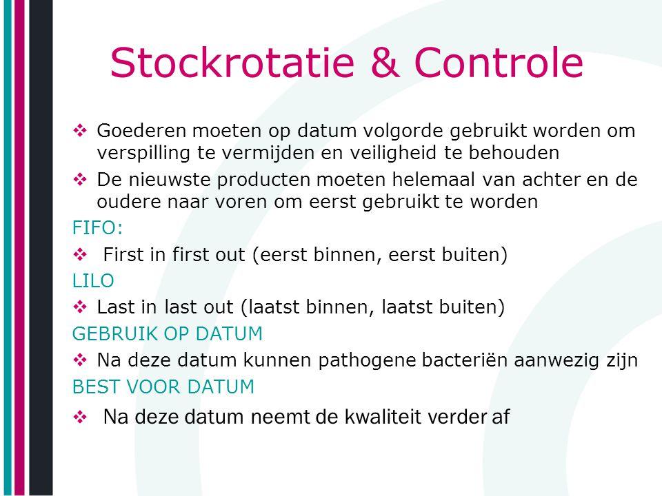 Stockrotatie & Controle  Goederen moeten op datum volgorde gebruikt worden om verspilling te vermijden en veiligheid te behouden  De nieuwste produc