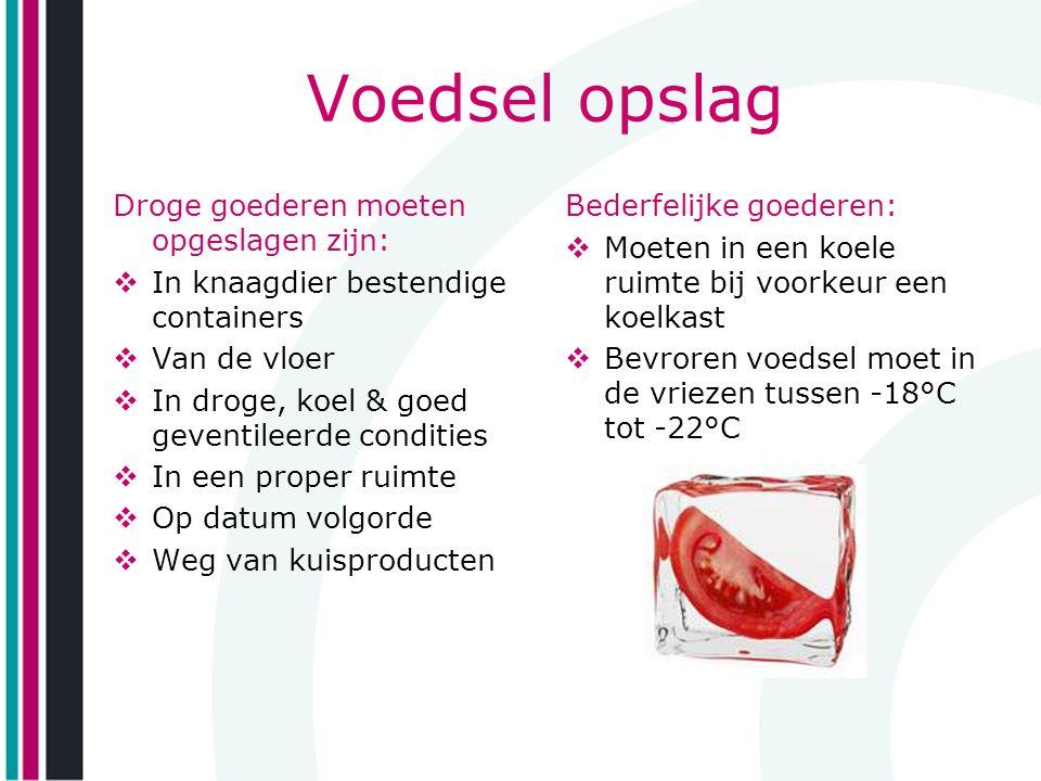 Voedsel opslag Droge goederen moeten opgeslagen zijn:  In knaagdier bestendige containers  Van de vloer  In droge, koel & goed geventileerde condit
