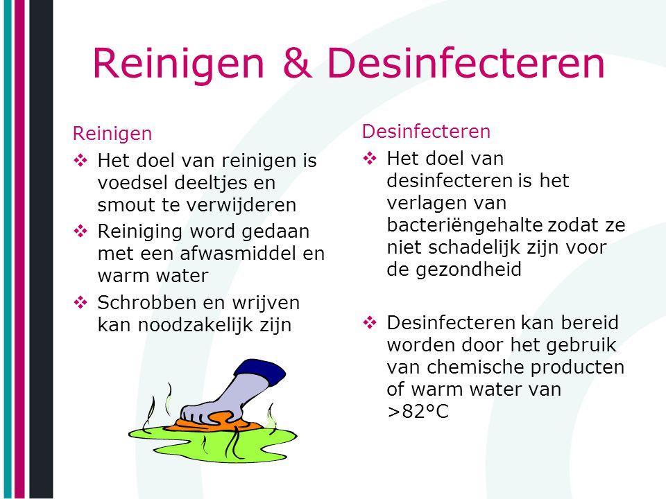 Reinigen & Desinfecteren Reinigen  Het doel van reinigen is voedsel deeltjes en smout te verwijderen  Reiniging word gedaan met een afwasmiddel en w