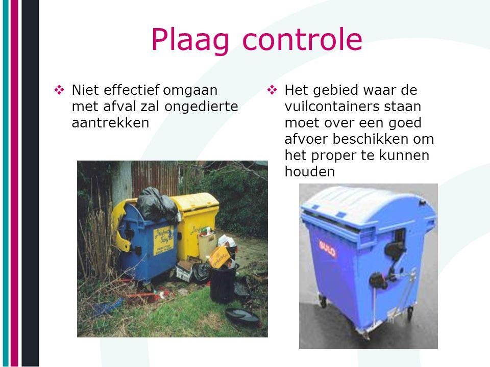 Plaag controle  Niet effectief omgaan met afval zal ongedierte aantrekken  Het gebied waar de vuilcontainers staan moet over een goed afvoer beschik