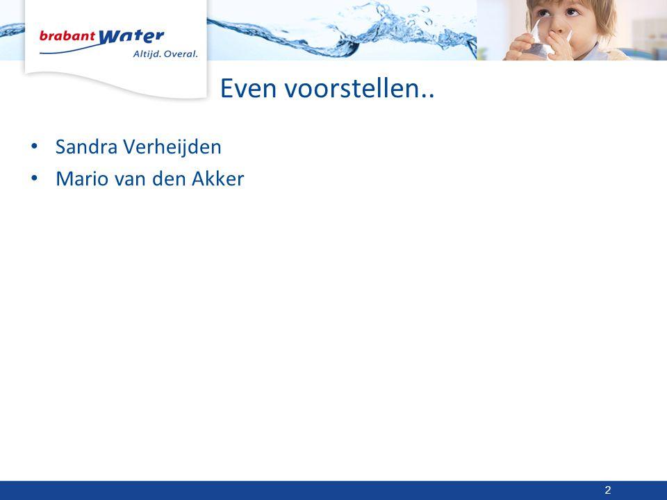 Kengetallen Brabant Water •Productie in m 3 per jaar180 miljoen •Leidingnet18.000 km •Aantal aansluitingenca.
