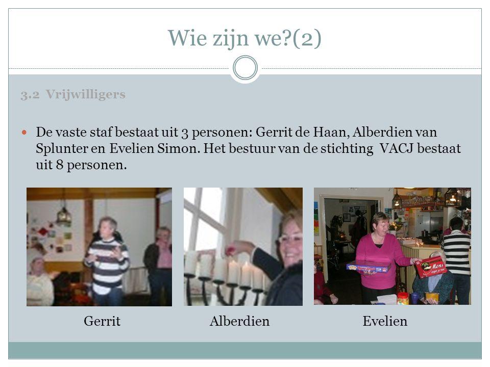 Wie zijn we?(2)  De vaste staf bestaat uit 3 personen: Gerrit de Haan, Alberdien van Splunter en Evelien Simon. Het bestuur van de stichting VACJ bes