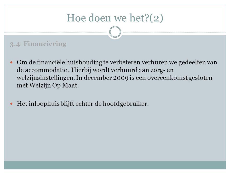 Hoe doen we het?(2) 3.4 Financiering  Om de financiële huishouding te verbeteren verhuren we gedeelten van de accommodatie. Hierbij wordt verhuurd aa