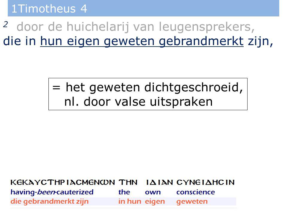 1Timotheus 4 2 door de huichelarij van leugensprekers, die in hun eigen geweten gebrandmerkt zijn, = het geweten dichtgeschroeid, nl. door valse uitsp