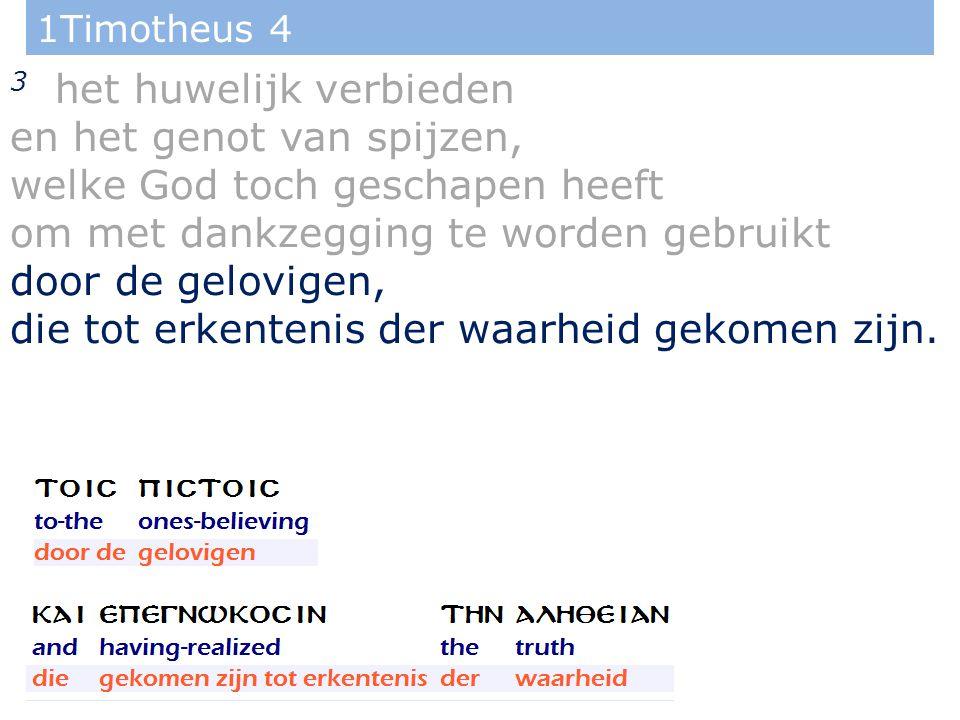 1Timotheus 4 3 het huwelijk verbieden en het genot van spijzen, welke God toch geschapen heeft om met dankzegging te worden gebruikt door de gelovigen