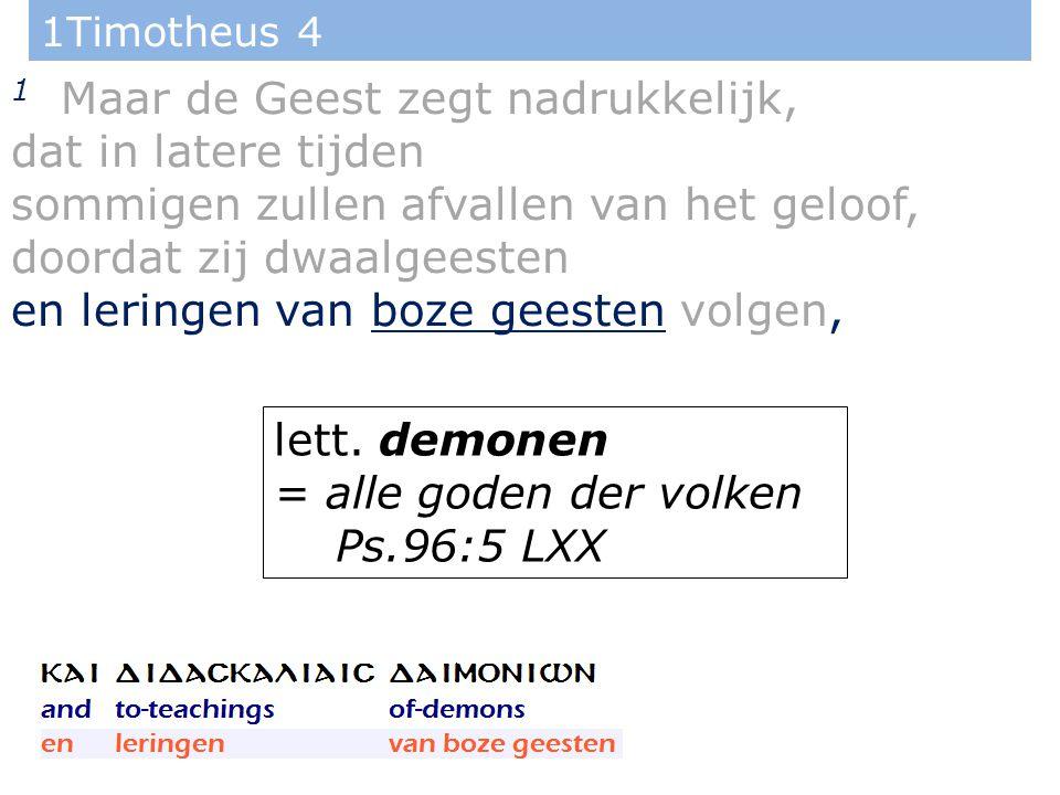 1Timotheus 4 2 door de huichelarij van leugensprekers, die in hun eigen geweten gebrandmerkt zijn, lett.