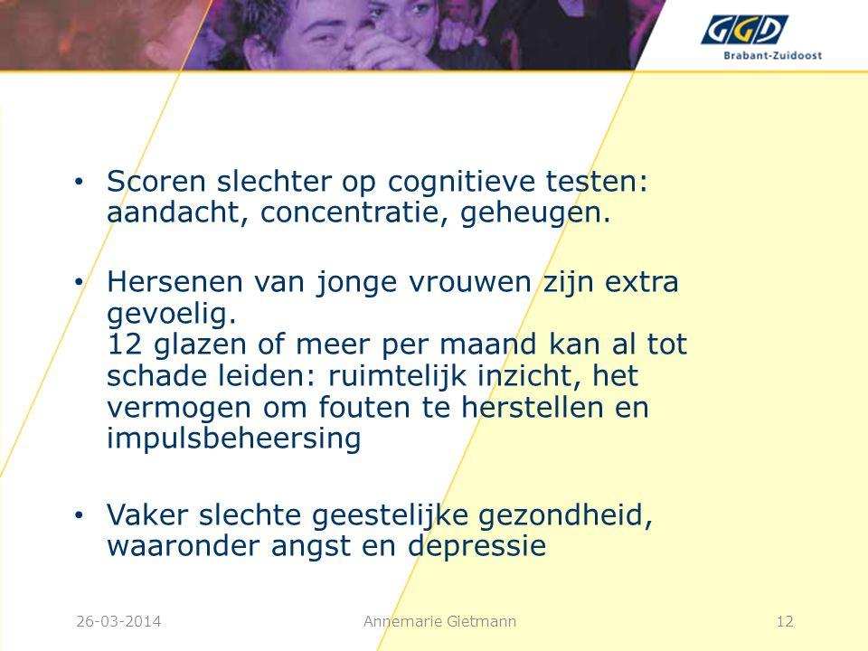 26-03-2014Annemarie Gietmann12 • Scoren slechter op cognitieve testen: aandacht, concentratie, geheugen. • Hersenen van jonge vrouwen zijn extra gevoe