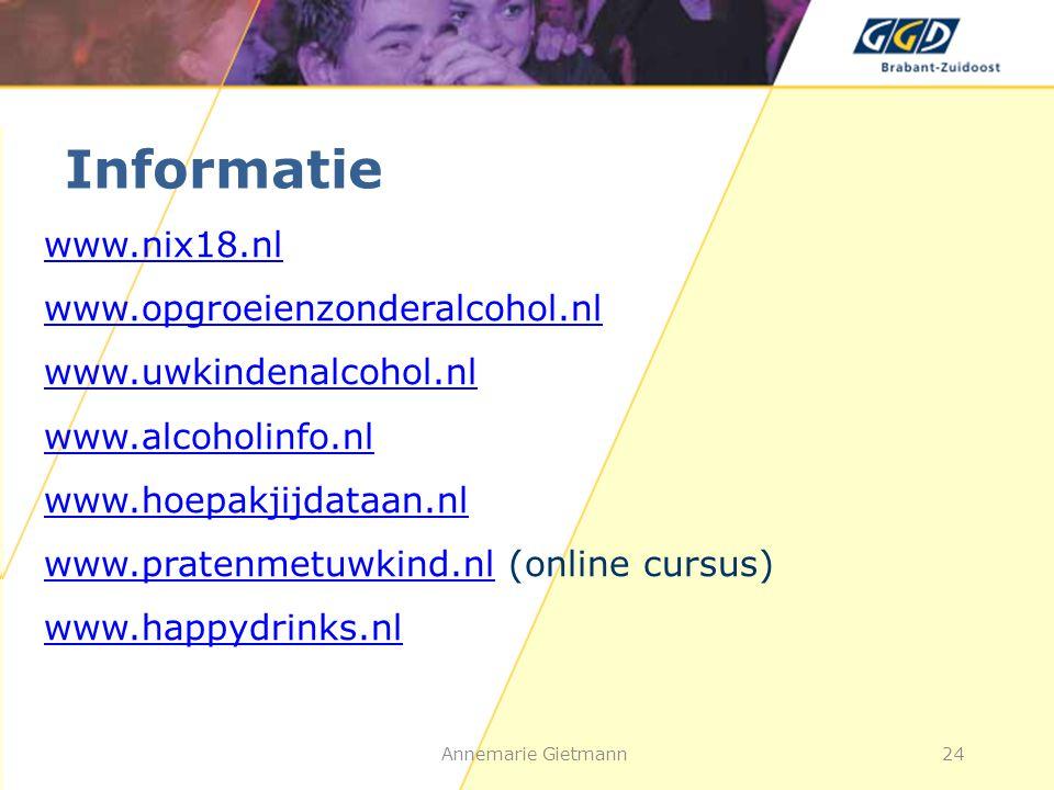 Informatie www.nix18.nl www.opgroeienzonderalcohol.nl www.uwkindenalcohol.nl www.alcoholinfo.nl www.hoepakjijdataan.nl www.pratenmetuwkind.nlwww.prate