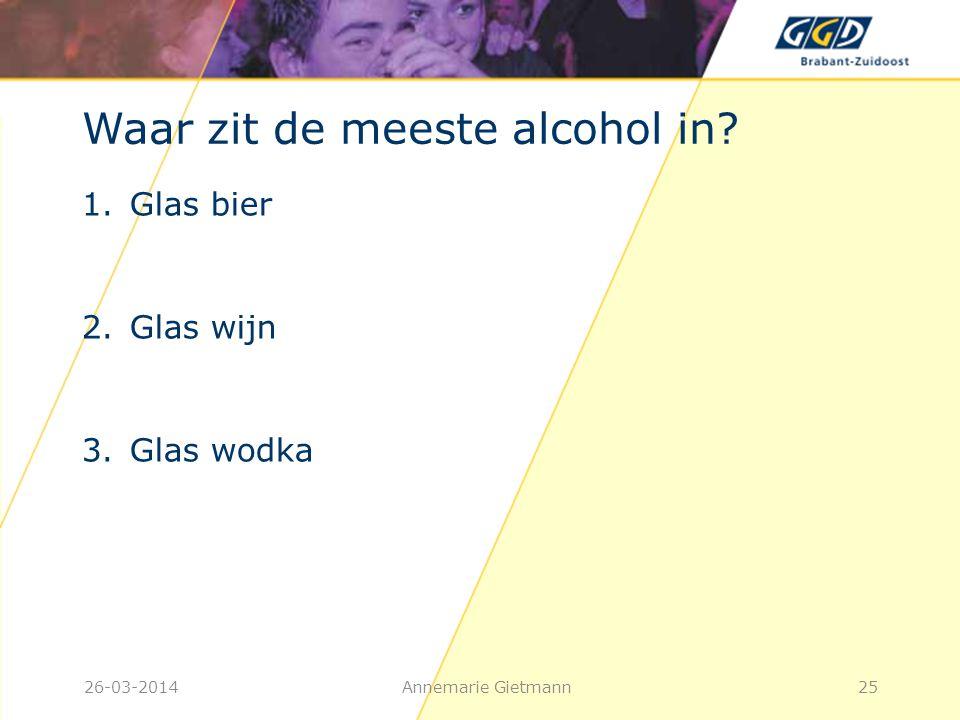26-03-2014Annemarie Gietmann25 Waar zit de meeste alcohol in? 1.Glas bier 2.Glas wijn 3.Glas wodka