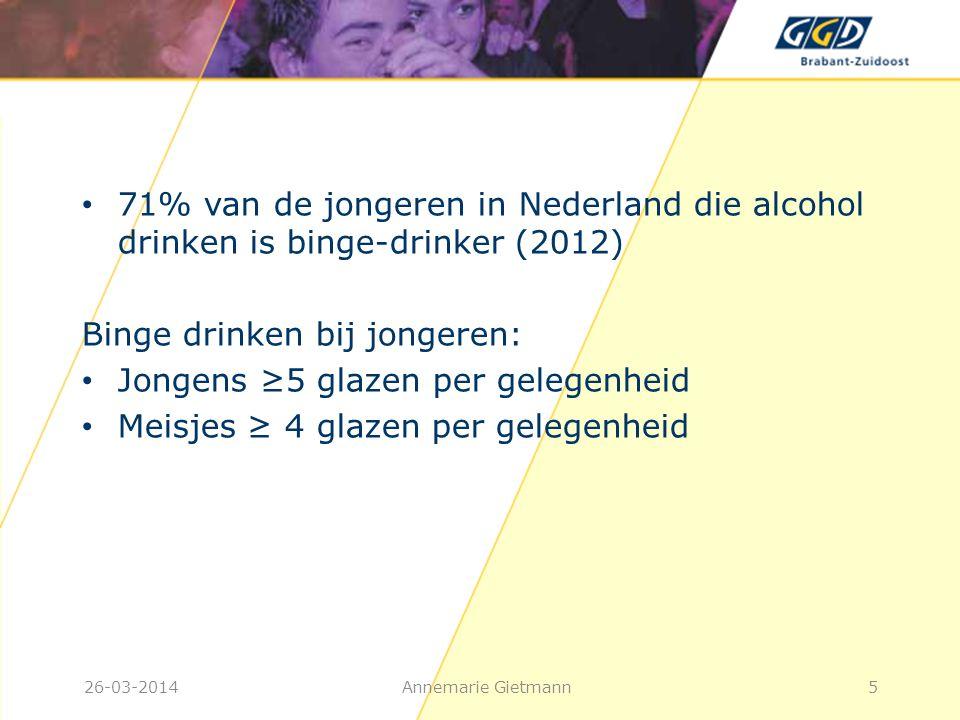 26-03-2014Annemarie Gietmann5 • 71% van de jongeren in Nederland die alcohol drinken is binge-drinker (2012) Binge drinken bij jongeren: • Jongens ≥5