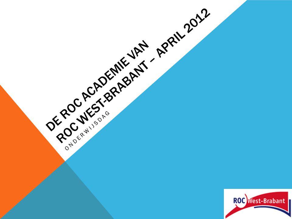 DE ROC ACADEMIE VAN ROC WEST-BRABANT – APRIL 2012 ONDERWIJSDAG