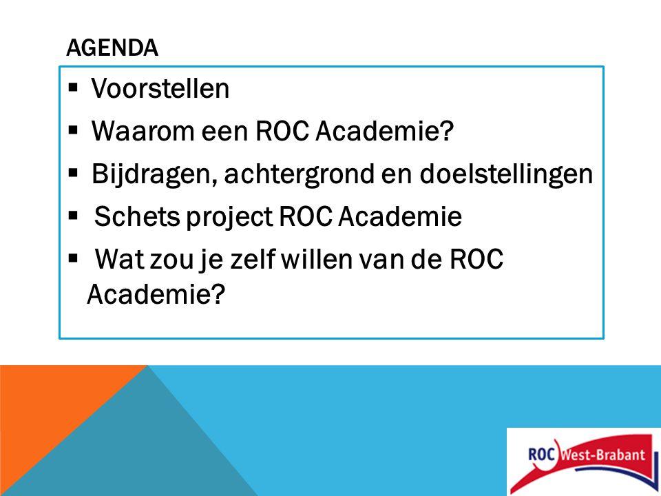 AGENDA  Voorstellen  Waarom een ROC Academie.
