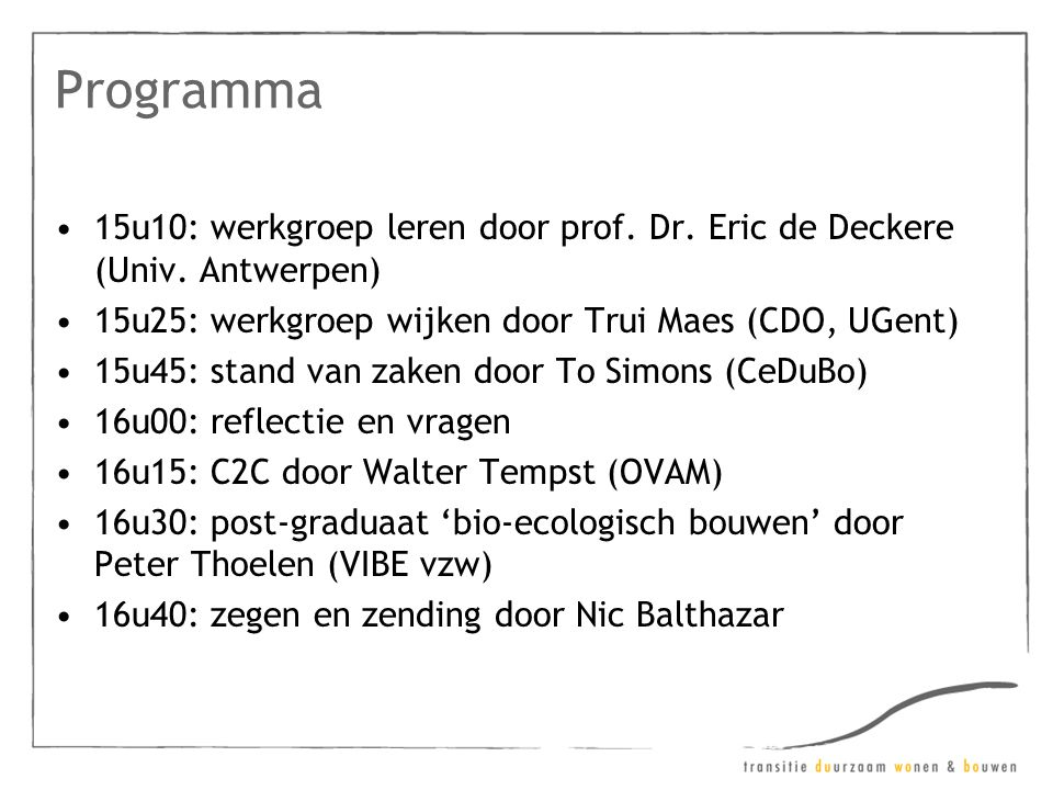 Programma •15u10: werkgroep leren door prof. Dr. Eric de Deckere (Univ.