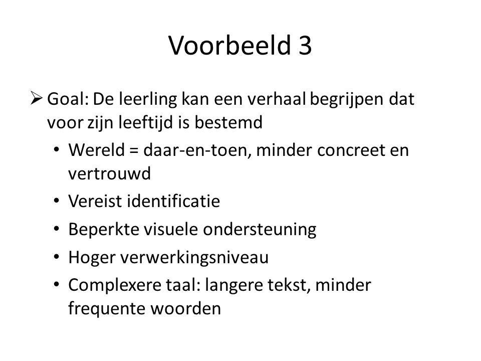 Voorbeeld 3  Goal: De leerling kan een verhaal begrijpen dat voor zijn leeftijd is bestemd • Wereld = daar-en-toen, minder concreet en vertrouwd • Ve