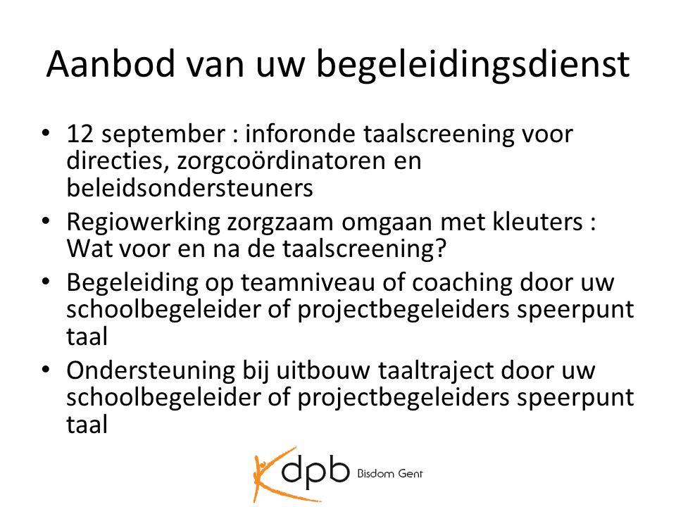 Aanbod van uw begeleidingsdienst • 12 september : inforonde taalscreening voor directies, zorgcoördinatoren en beleidsondersteuners • Regiowerking zor