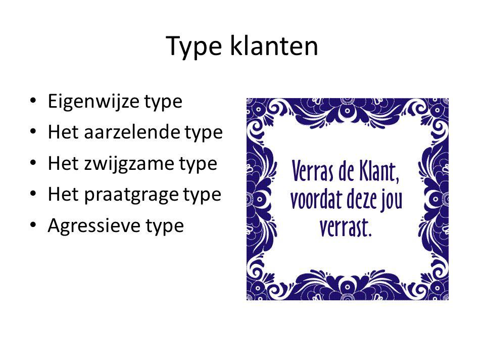 Type klanten • Eigenwijze type • Het aarzelende type • Het zwijgzame type • Het praatgrage type • Agressieve type