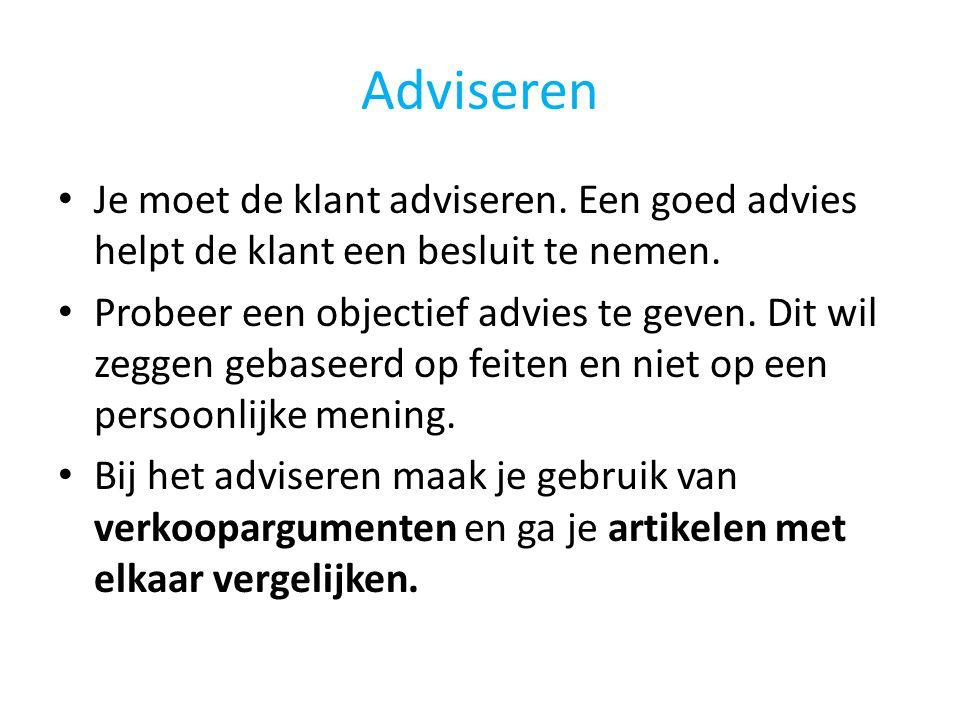 Adviseren • Je moet de klant adviseren. Een goed advies helpt de klant een besluit te nemen. • Probeer een objectief advies te geven. Dit wil zeggen g