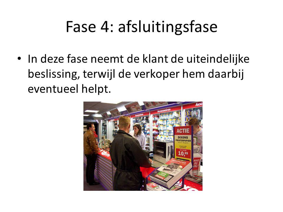 Fase 4: afsluitingsfase • In deze fase neemt de klant de uiteindelijke beslissing, terwijl de verkoper hem daarbij eventueel helpt.
