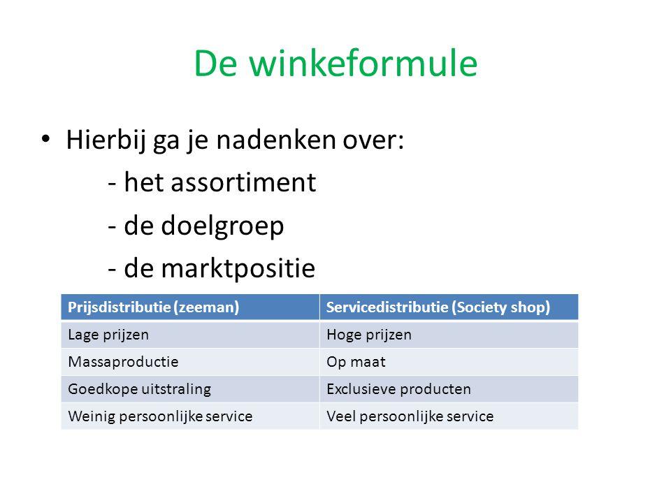 De winkeformule • Hierbij ga je nadenken over: - het assortiment - de doelgroep - de marktpositie Prijsdistributie (zeeman)Servicedistributie (Society