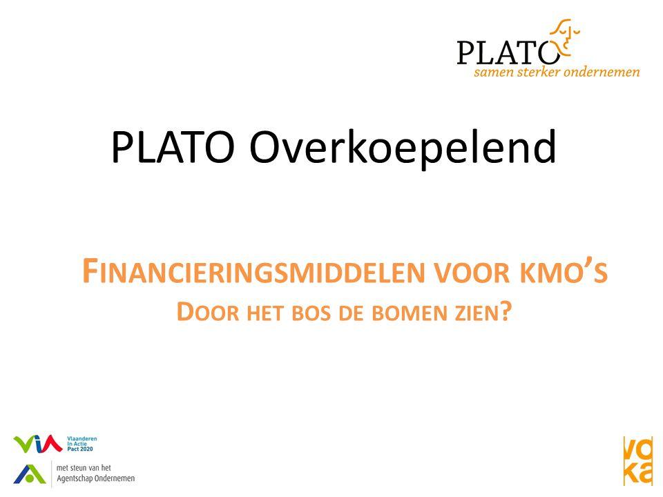 PLATO Overkoepelend F INANCIERINGSMIDDELEN VOOR KMO ' S D OOR HET BOS DE BOMEN ZIEN ?