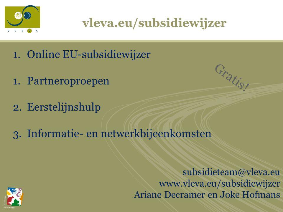 vleva.eu/subsidiewijzer 1.Online EU-subsidiewijzer 1.Partneroproepen 2.Eerstelijnshulp 3.Informatie- en netwerkbijeenkomsten subsidieteam@vleva.eu www.vleva.eu/subsidiewijzer Ariane Decramer en Joke Hofmans Gratis!