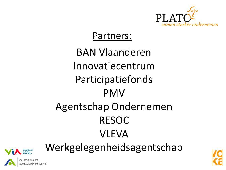 Partners: BAN Vlaanderen Innovatiecentrum Participatiefonds PMV Agentschap Ondernemen RESOC VLEVA Werkgelegenheidsagentschap