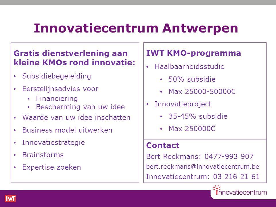 Innovatiecentrum Antwerpen Gratis dienstverlening aan kleine KMOs rond innovatie: • Subsidiebegeleiding • Eerstelijnsadvies voor • Financiering • Besc