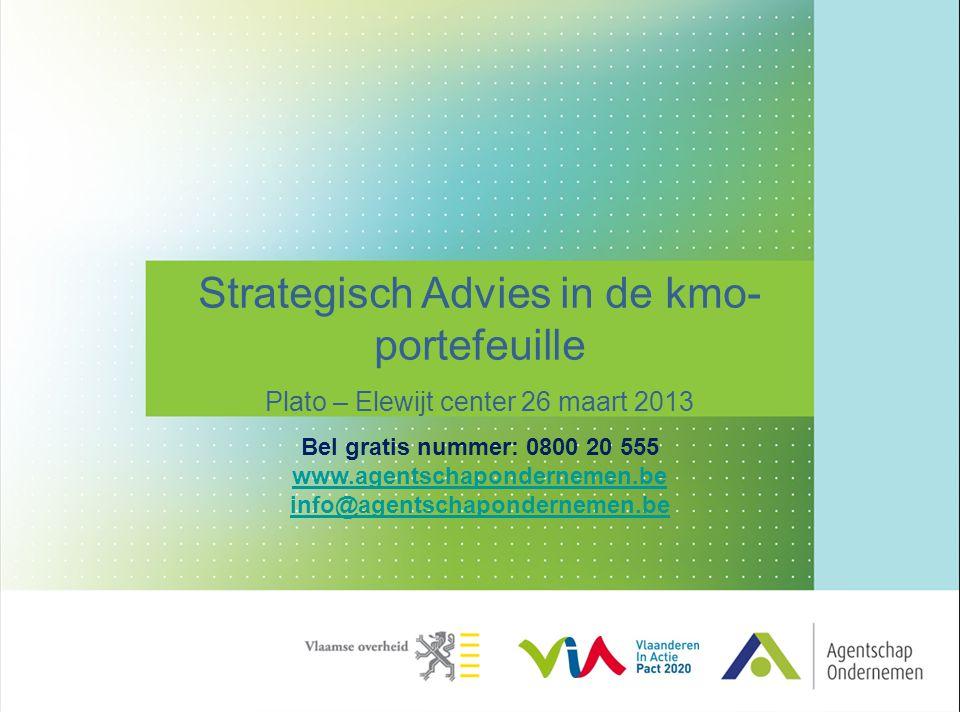 Strategisch Advies in de kmo- portefeuille Plato – Elewijt center 26 maart 2013 Bel gratis nummer: 0800 20 555 www.agentschapondernemen.be info@agents