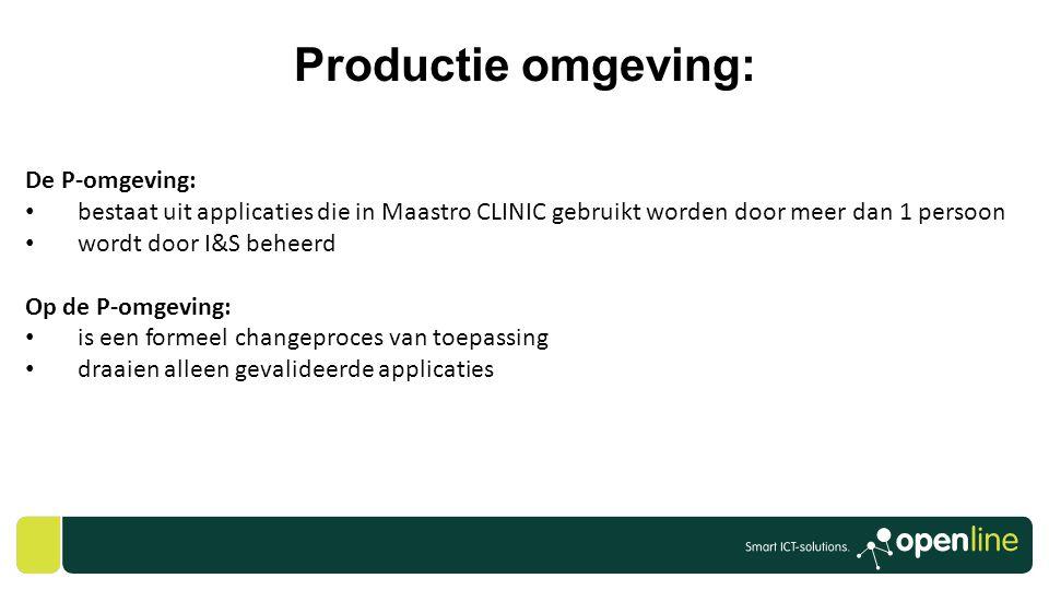 Productie omgeving: De P-omgeving: • bestaat uit applicaties die in Maastro CLINIC gebruikt worden door meer dan 1 persoon • wordt door I&S beheerd Op
