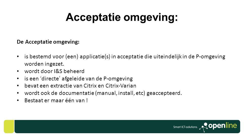 Acceptatie omgeving: De Acceptatie omgeving: • is bestemd voor (een) applicatie(s) in acceptatie die uiteindelijk in de P-omgeving worden ingezet. • w