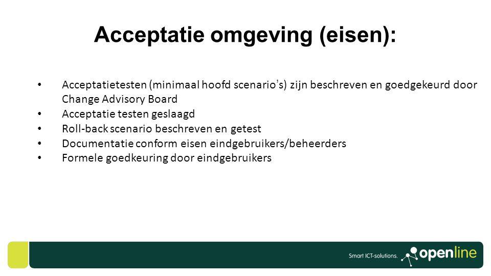 Acceptatie omgeving (eisen): • Acceptatietesten (minimaal hoofd scenario's) zijn beschreven en goedgekeurd door Change Advisory Board • Acceptatie tes