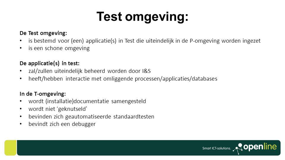 Test omgeving: De Test omgeving: • is bestemd voor (een) applicatie(s) in Test die uiteindelijk in de P-omgeving worden ingezet • is een schone omgevi