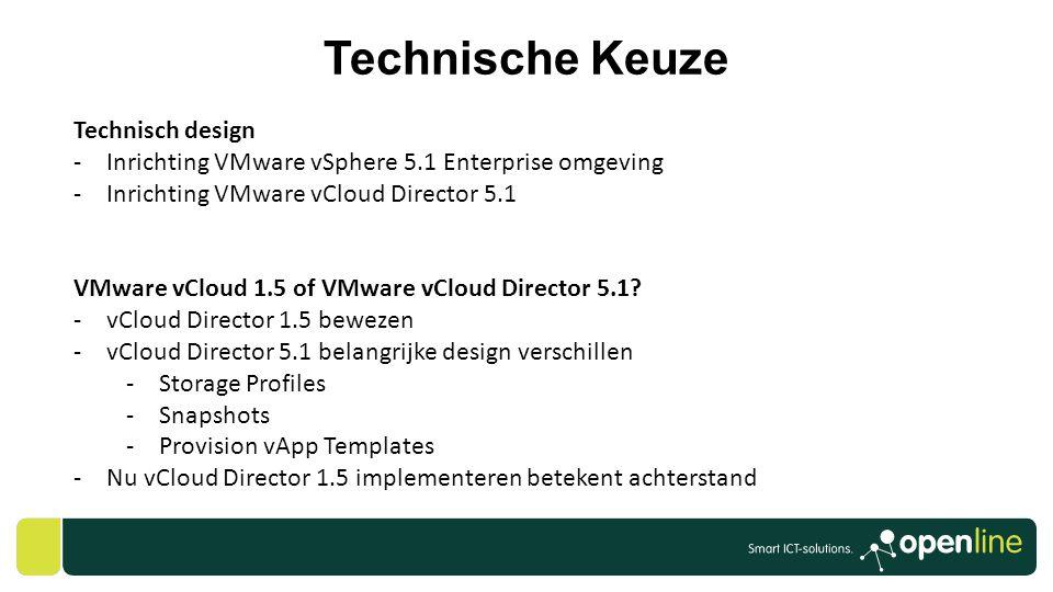 Technische Keuze Technisch design -Inrichting VMware vSphere 5.1 Enterprise omgeving -Inrichting VMware vCloud Director 5.1 VMware vCloud 1.5 of VMwar