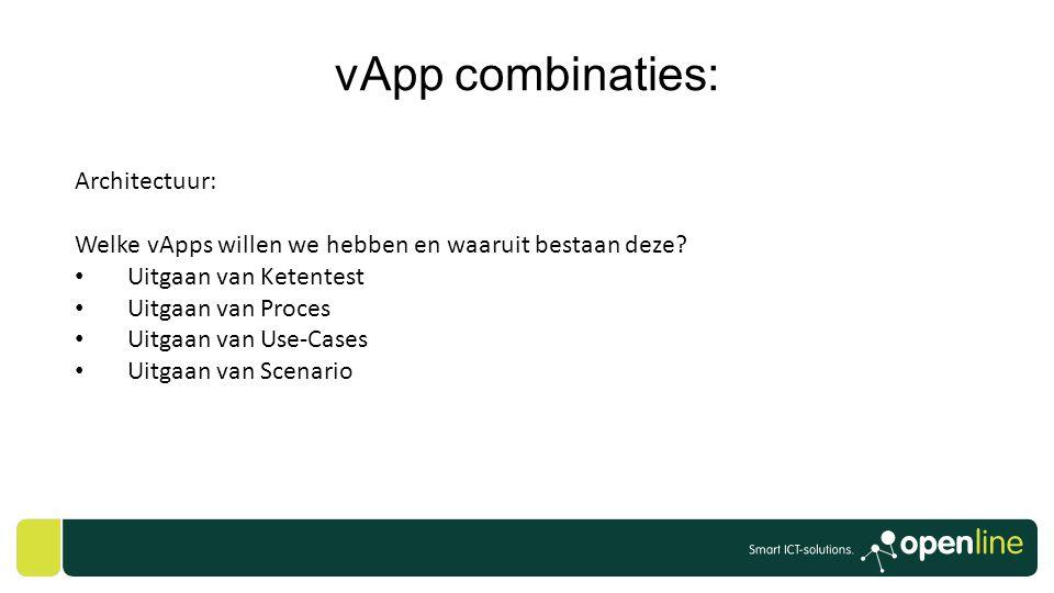 vApp combinaties: Architectuur: Welke vApps willen we hebben en waaruit bestaan deze? • Uitgaan van Ketentest • Uitgaan van Proces • Uitgaan van Use-C