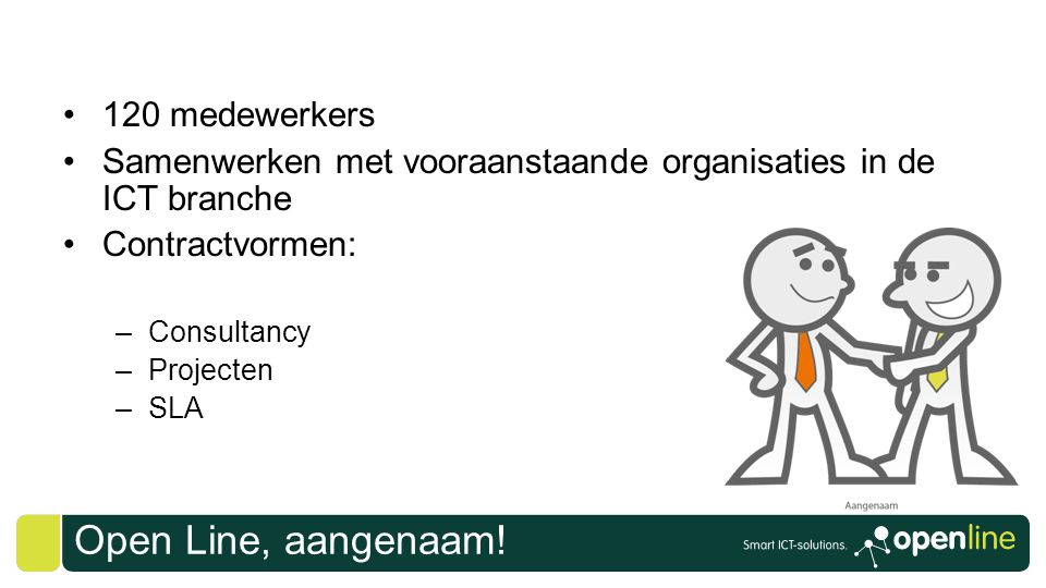 Open Line Diensten •Consultancy •Project •Hosting •Housing •Smart Monitoring •Smart Back-up •Smart Storage •Business Continuïty