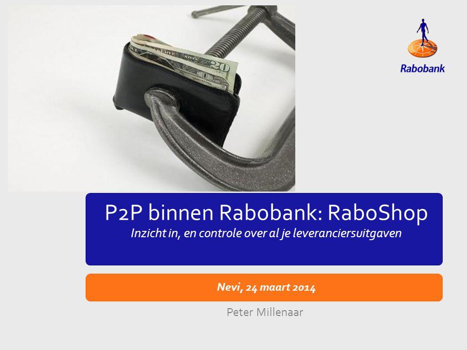 TiteldiaVoorbeeld lay-out Nevi, 24 maart 2014 Peter Millenaar P2P binnen Rabobank: RaboShop Inzicht in, en controle over al je leveranciersuitgaven