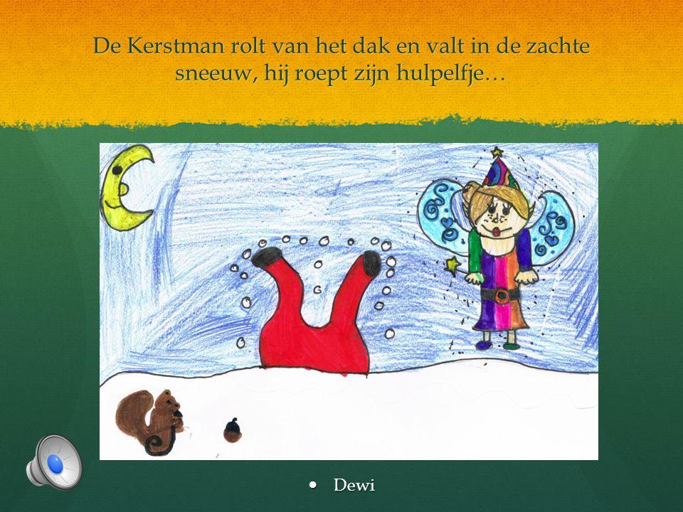 De Kerstman rolt van het dak en valt in de zachte sneeuw, hij roept zijn hulpelfje…  Dewi