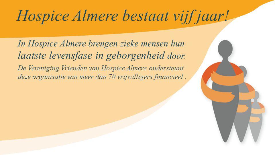 Hospice Almere bestaat vijf jaar ! In Hospice Almere brengen zieke mensen hun laatste levensfase in geborgenheid door. De Vereniging Vrienden van Hosp