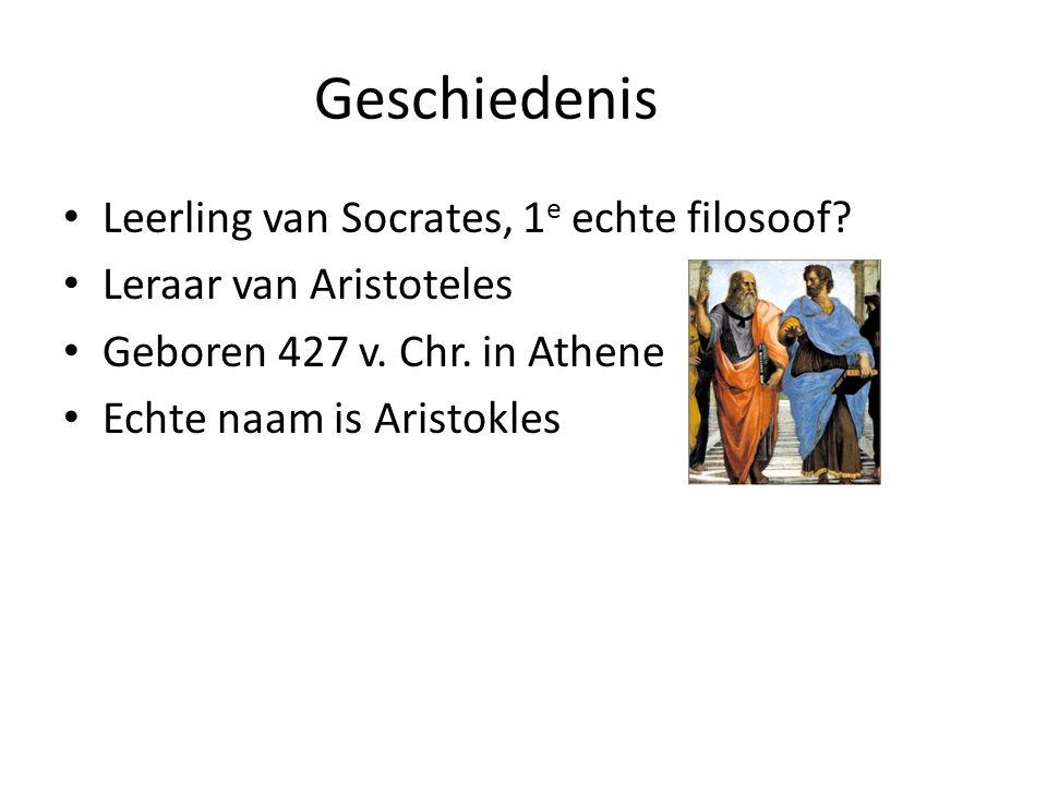 Geschiedenis • Leerling van Socrates, 1 e echte filosoof? • Leraar van Aristoteles • Geboren 427 v. Chr. in Athene • Echte naam is Aristokles